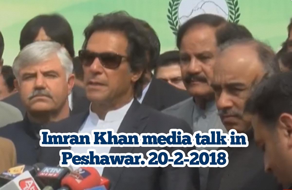 Imran Khan Media Talk 20th Feb 2018