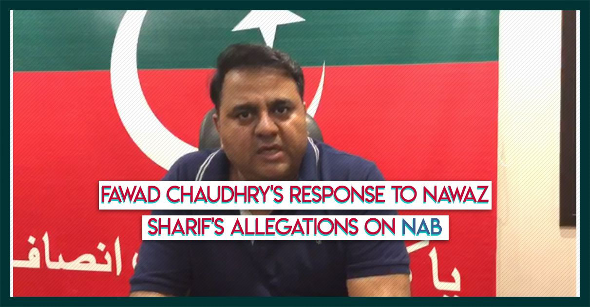 Fawad Chaudhrys-response-to-Nawaz-Sharifs-allegations-on-NAB