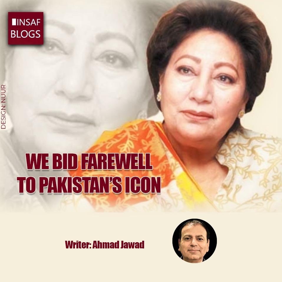 We bid farewell to Pakistan's icon - Insaf Blog by Ahmad Jawad