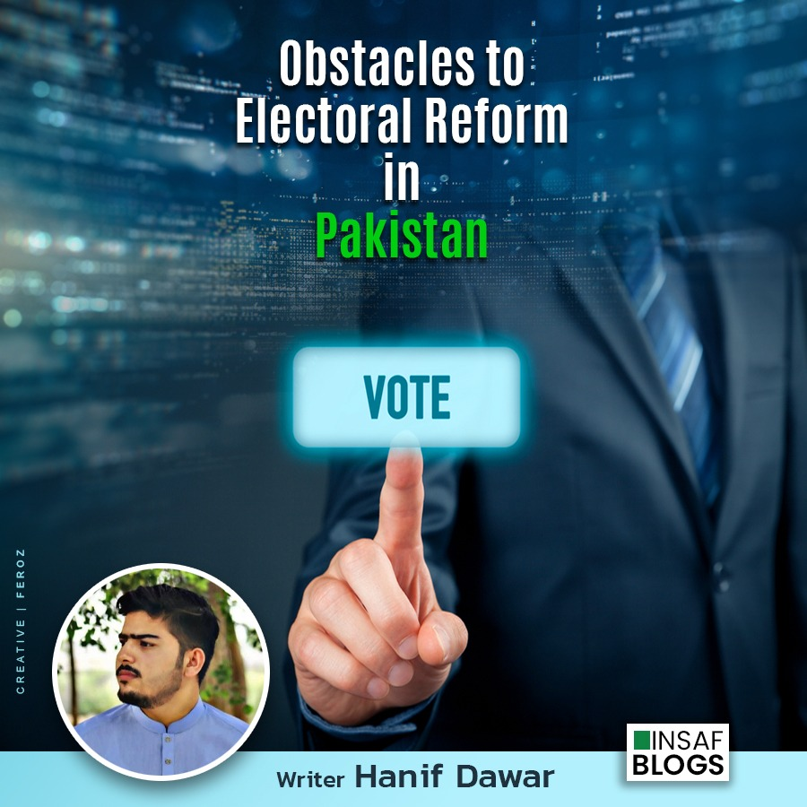 Obstacles To Electoral Reforms in Pakistan - Insaf Blog